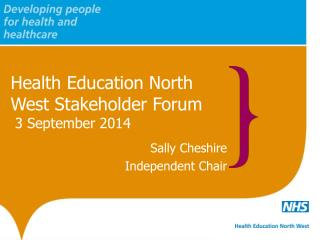 Health Education North West Stakeholder Forum  3 September 2014