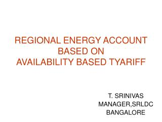 REGIONAL ENERGY ACCOUNT BASED ON AVAILABILITY BASED TYARIFF