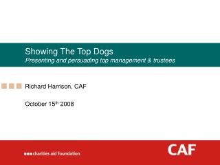Showing The Top Dogs Presenting and persuading top management & trustees
