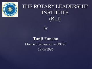 THE ROTARY LEADERSHIP INSTITUTE (RLI)