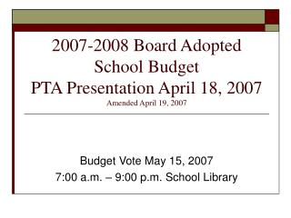 2007-2008 Board Adopted School Budget PTA Presentation April 18, 2007 Amended April 19, 2007