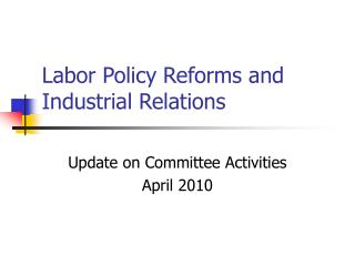 Labor Policy Reforms and Industrial Relations