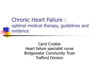 Chronic Heart Failure :  optimal medical therapy, guidelines and evidence