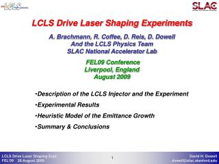 LCLS Drive Laser Shaping Experiments A. Brachmann, R. Coffee, D. Reis, D. Dowell And the LCLS Physics Team SLAC National