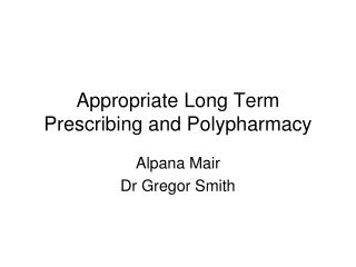 Appropriate Long Term Prescribing and Polypharmacy