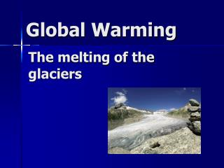 The melting of the glaciers