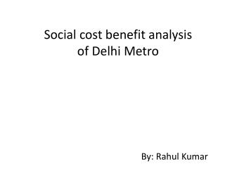 Social cost benefit analysis of Delhi Metro