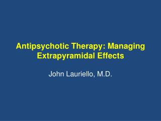 Antipsychotic Therapy: Managing  Extrapyramidal  Effects