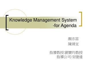 Knowledge Management System                                   -for Agenda