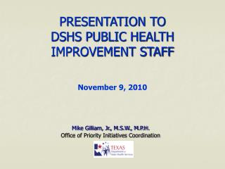 PRESENTATION TO DSHS PUBLIC HEALTH IMPROVEMENT STAFF November 9, 2010
