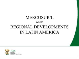 MERCOSUR/L  AND  REGIONAL DEVELOPMENTS IN LATIN AMERICA