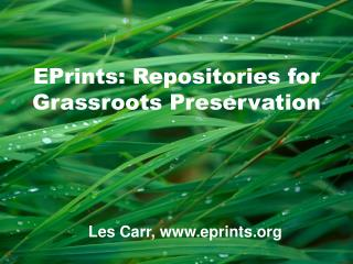 EPrints: Repositories for Grassroots Preservation