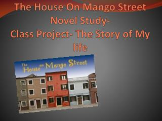 The House On Mango Street Novel Study-  Class Project- The Story of My life
