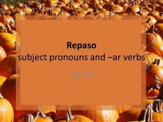Repaso subject pronouns and – ar  verbs