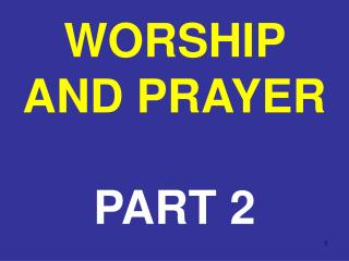 WORSHIP AND PRAYER PART 2