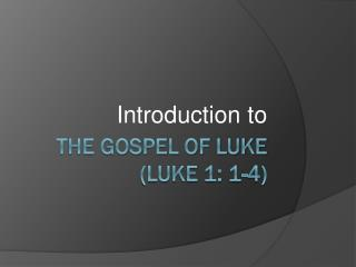 The Gospel of Luke (LUKE 1: 1-4)
