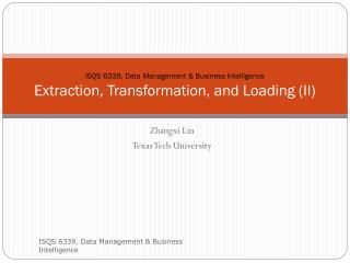 ISQS 6339, Data Management & Business Intelligence Extraction, Transformation, and Loading (II)