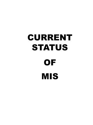 CURRENT STATUS OF  MIS