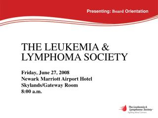 THE LEUKEMIA & LYMPHOMA SOCIETY Friday, June 27, 2008 Newark Marriott Airport Hotel
