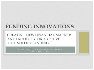 Creating new Financial Markets and products For  assistive technology  lending