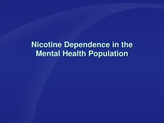 Nicotine Dependence in the  Mental Health Population
