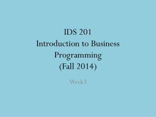 IDS 201 Introduction to Business Programming  (Fall 201 4 )