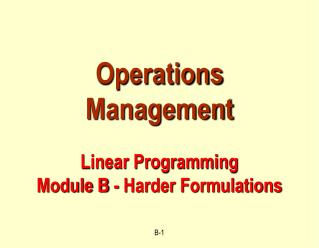 Operations Management Linear Programming Module B - Harder Formulations