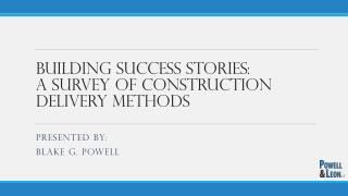 Building  Success Stories:  A Survey  of Construction Delivery Methods
