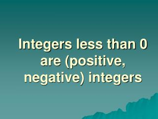 Integers less than 0 are (positive, negative) integers
