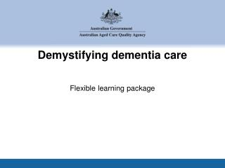 Demystifying dementia care