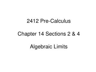 2412 Pre-Calculus Chapter 14 Sections 2 & 4 Algebraic Limits