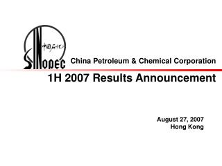 China Petroleum & Chemical Corporation 1H 200 7  Results Announcement