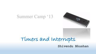 Timers and Interrupts Shivendu  Bhushan