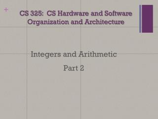 CS 325:  CS Hardware and Software Organization and Architecture