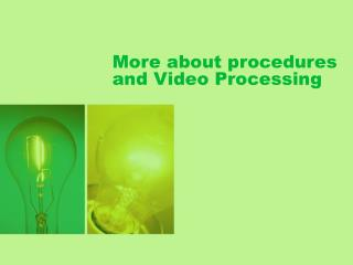 More about procedures and Video Processing