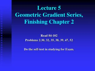 Lecture 5 Geometric Gradient Series, Finishing Chapter 2