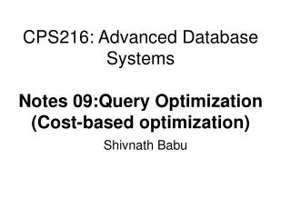 CPS216: Advanced Database Systems Notes 09:Query Optimization (Cost-based optimization)