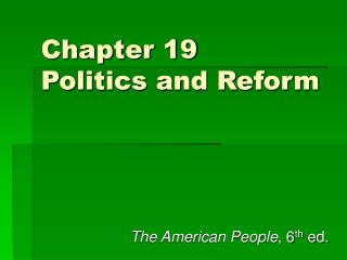 Chapter 19 Politics and Reform