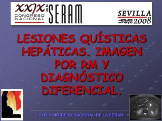 LESIONES QUÍSTICAS HEPÁTICAS. IMAGEN POR RM Y DIAGNÓSTICO DIFERENCIAL.