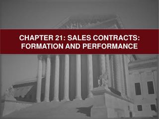 CHAPTER 21: SALES CONTRACTS: FORMATION AND PERFORMANCE