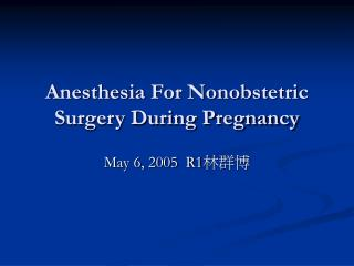 Anesthesia For Nonobstetric Surgery During Pregnancy
