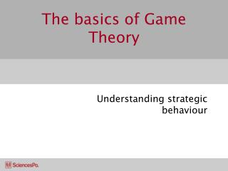 The basics of Game Theory
