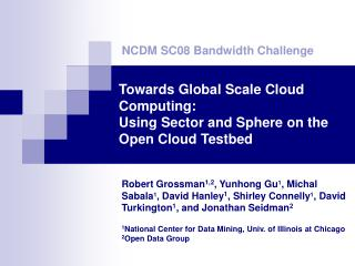 Towards Global Scale Cloud Computing: Using Sector and Sphere on the Open Cloud Testbed