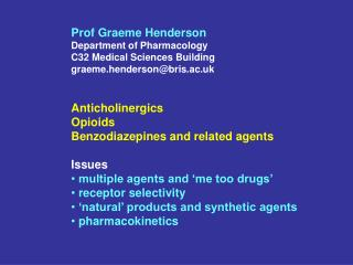 Prof Graeme Henderson Department of Pharmacology C32 Medical Sciences Building