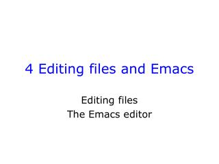 4 Editing files and Emacs