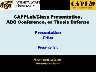 CAPPLab/Class Presentation, ABC Conference, or Thesis Defense Presentation Title: Presenter(s):