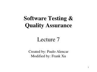 Software Testing &  Quality Assurance Lecture 7 Created by: Paulo Alencar Modified by: Frank Xu