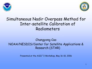 Simultaneous Nadir Overpass Method for Inter-satellite Calibration of Radiometers  Changyong Cao NOAA