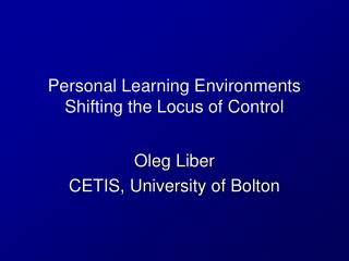 Personal Learning Environments Shifting the Locus of Control