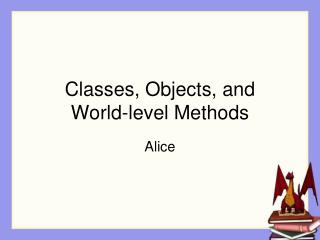 Classes, Objects, and  World-level Methods